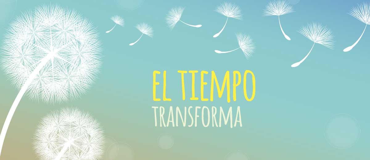 EL TIEMPO TRANSFORMA