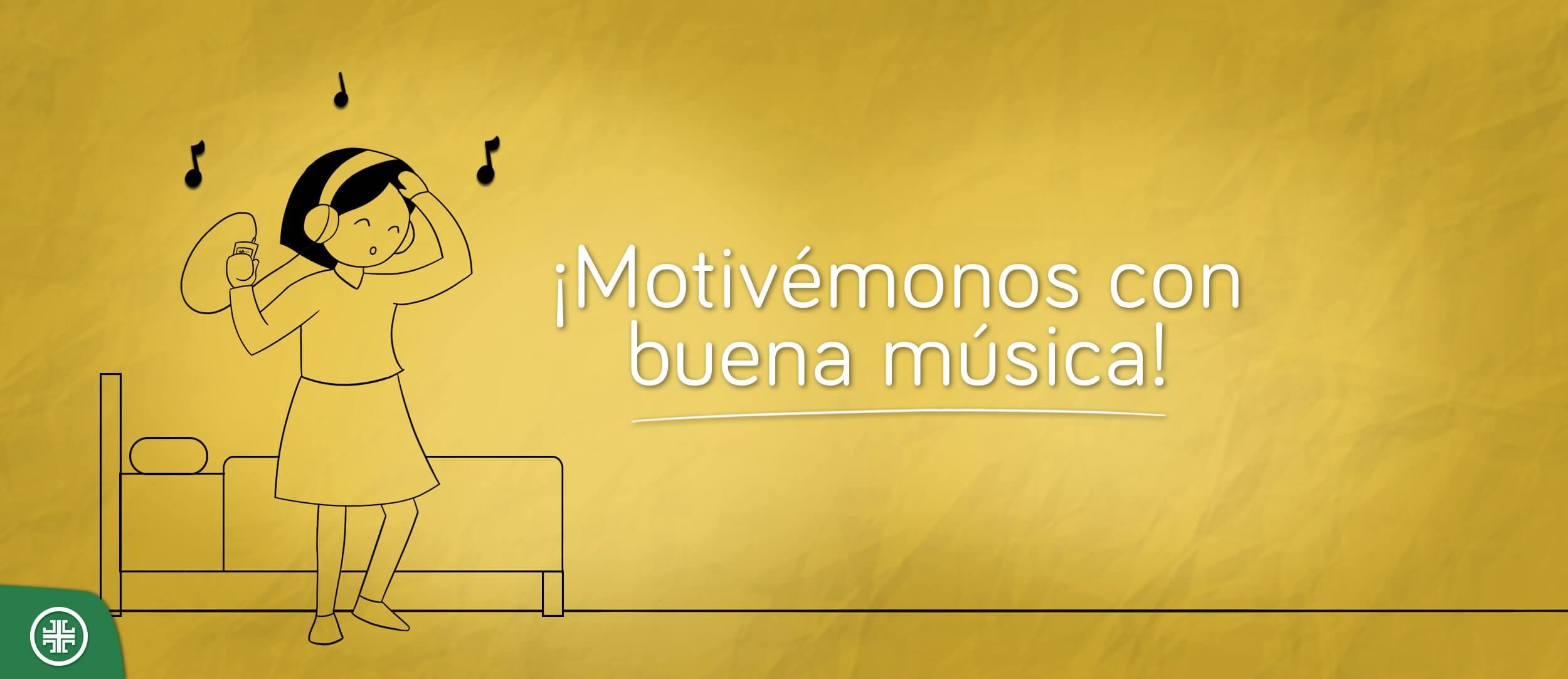 ¡Motivémonos con buena música!