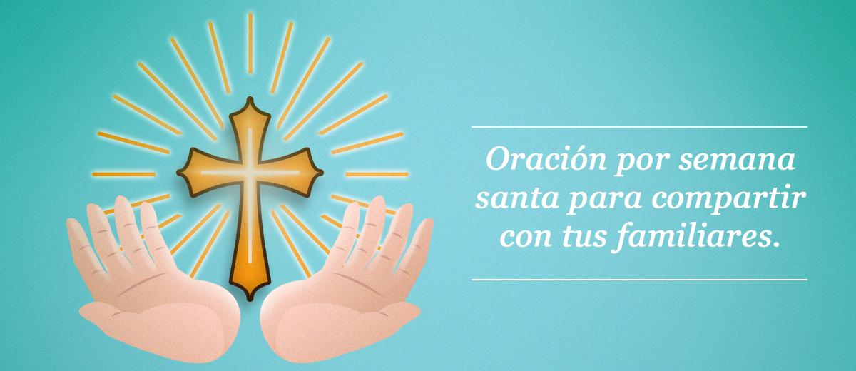 Oración por semana santa para compartir con tus familiares.