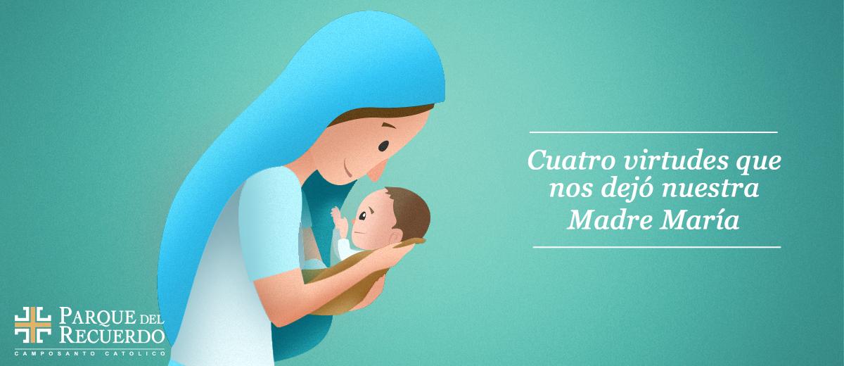 Cuatro virtudes que nos dejó nuestra Madre María